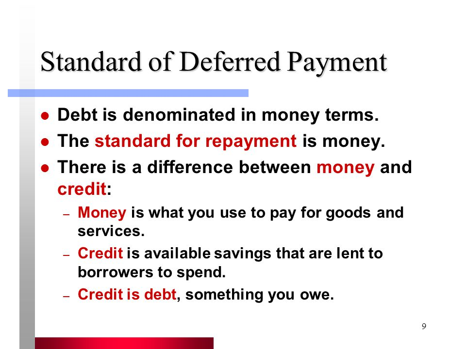 9 Standard of Deferred Payment Debt is denominated in money terms.