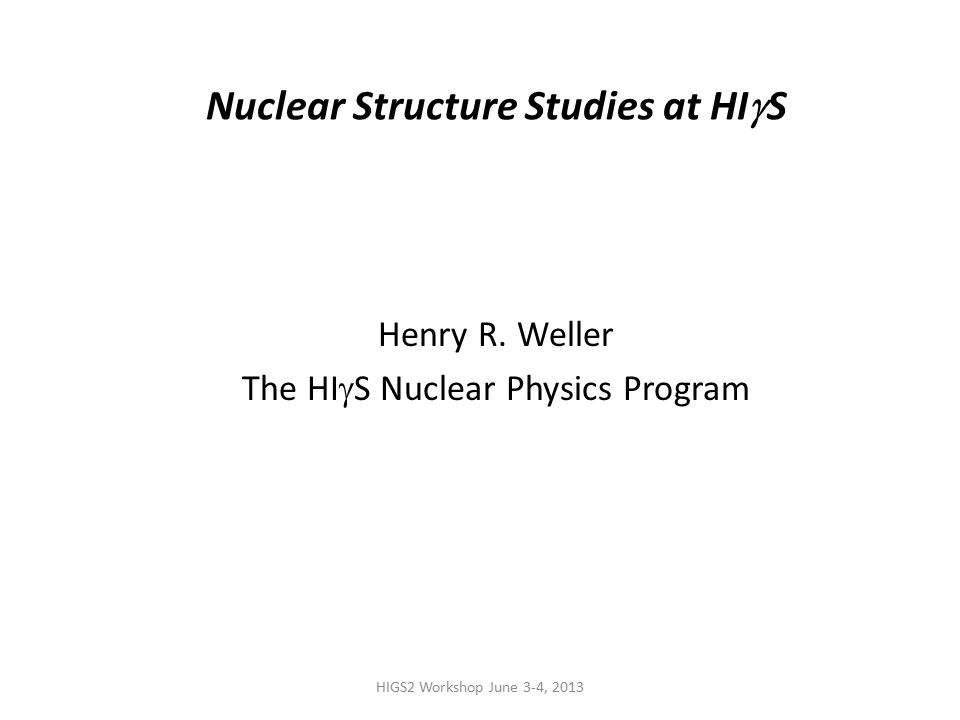 HIGS2 Workshop June 3-4, 2013 Nuclear Structure Studies at HI  S Henry R.