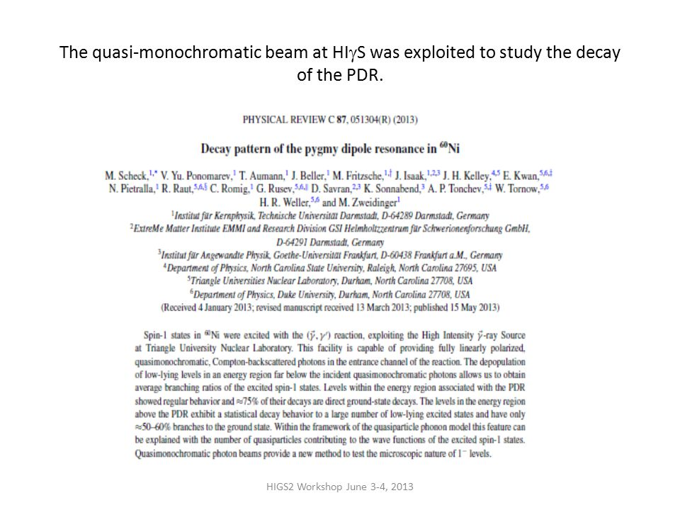 HIGS2 Workshop June 3-4, 2013 The quasi-monochromatic beam at HI  S was exploited to study the decay of the PDR.