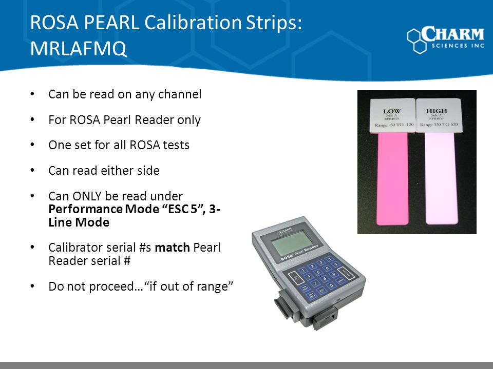 ROSA PEARL Calibration Strips: MRLAFMQ Can be read on any channel For ROSA Pearl Reader only One set for all ROSA tests Can read either side Can ONLY