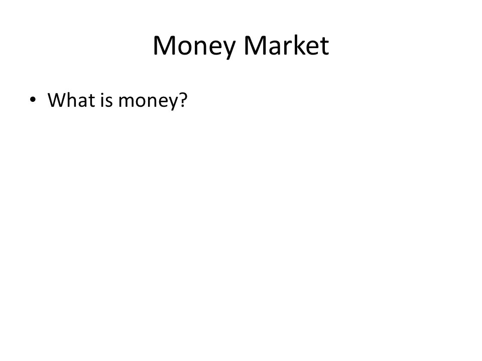 Money Market What is money