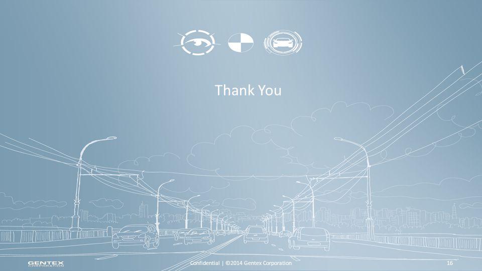 Confidential | ©2014 Gentex Corporation16 Thank You