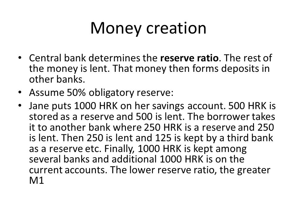 Money creation Central bank determines the reserve ratio.