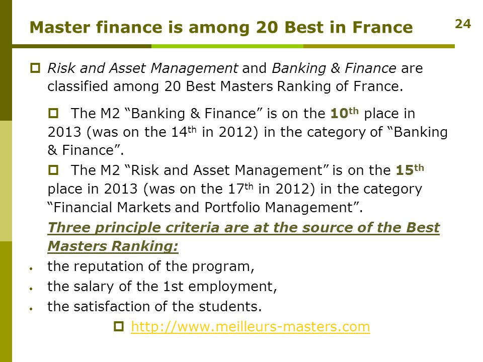 Master finance is among 20 Best in France  Risk and Asset Management and Banking & Finance are classified among 20 Best Masters Ranking of France.