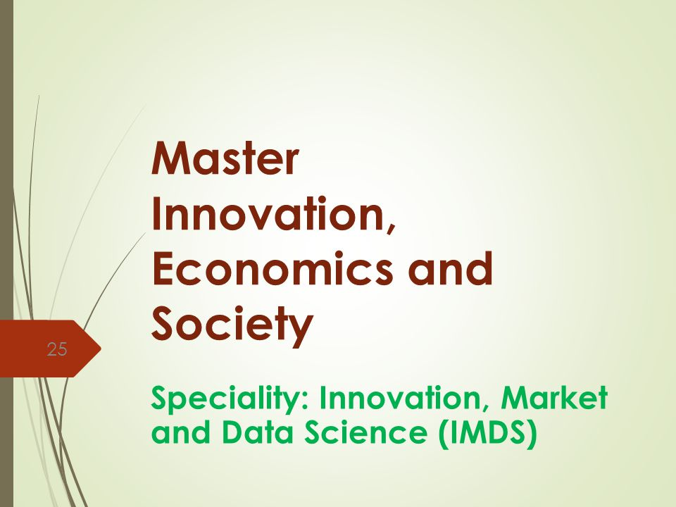 Master Innovation, Economics and Society Speciality: Innovation, Market and Data Science (IMDS) 25