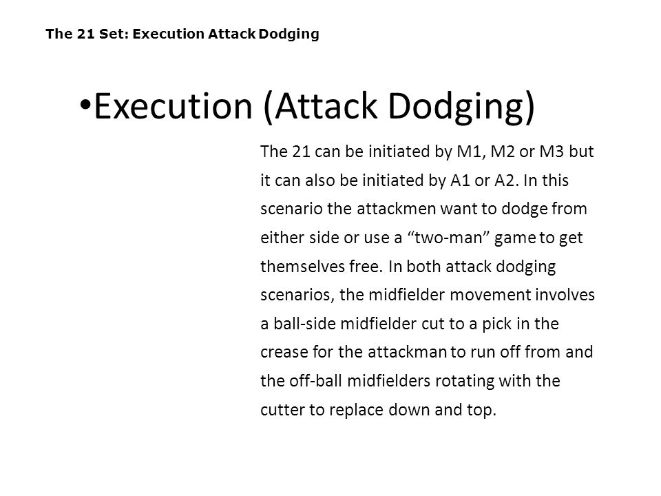 The 21 Set: Execution Attack Dodging The 21 can be initiated by M1, M2 or M3 but it can also be initiated by A1 or A2. In this scenario the attackmen