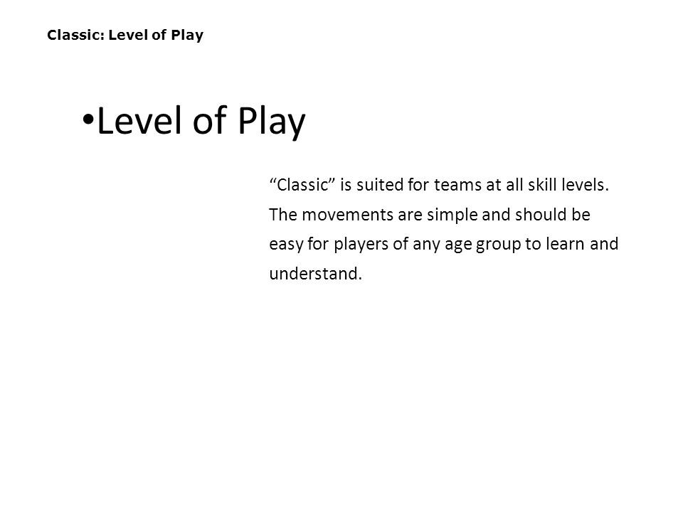 """Classic: Level of Play """"Classic"""" is suited for teams at all skill levels. The movements are simple and should be easy for players of any age group to"""