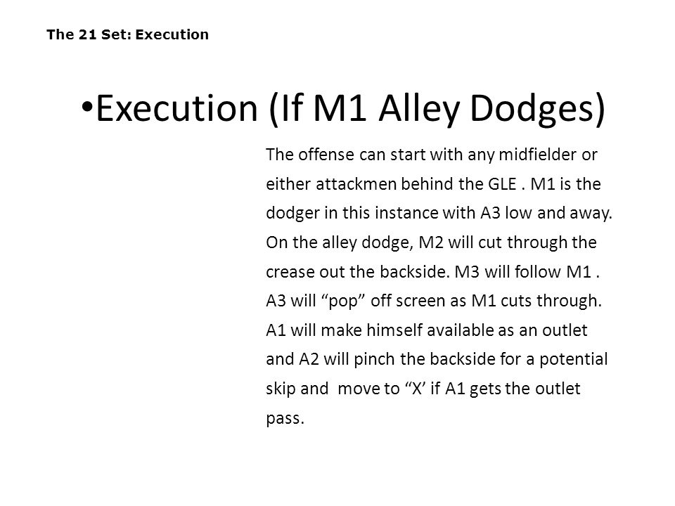 The 21 Set: Execution The offense can start with any midfielder or either attackmen behind the GLE. M1 is the dodger in this instance with A3 low and