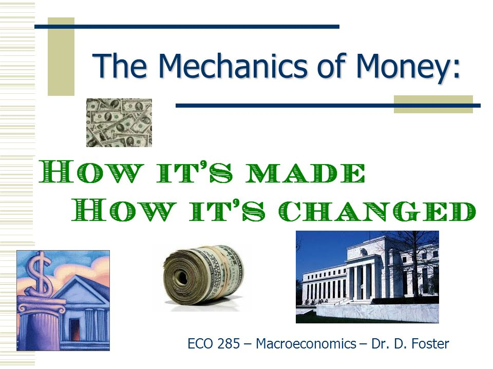 The Mechanics of Money: ECO 285 – Macroeconomics – Dr. D. Foster