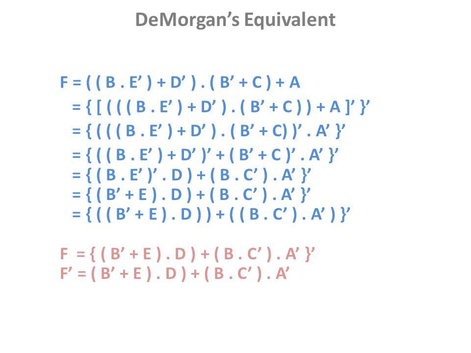 F = ( ( B. E' ) + D' ). ( B' + C ) + A = { [ ( ( ( B. E' ) + D' ). ( B' + C ) ) + A ]' }' = { ( ( ( B. E' ) + D' ). ( B' + C) )'. A' }' = { ( ( B. E'