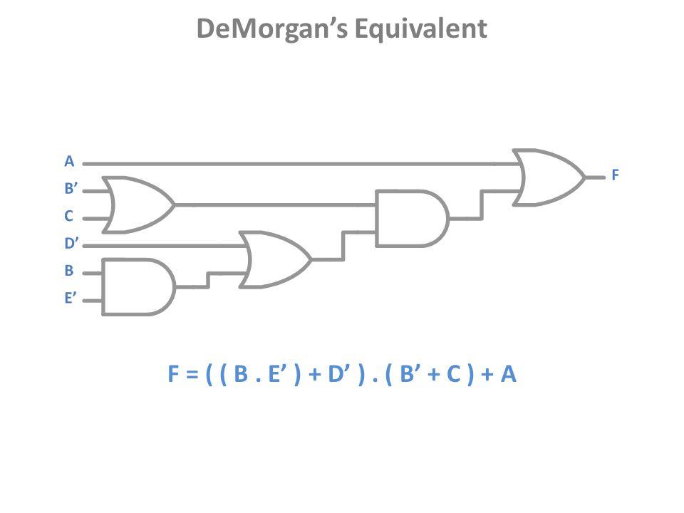 F = ( ( B. E' ) + D' ). ( B' + C ) + A DeMorgan's Equivalent