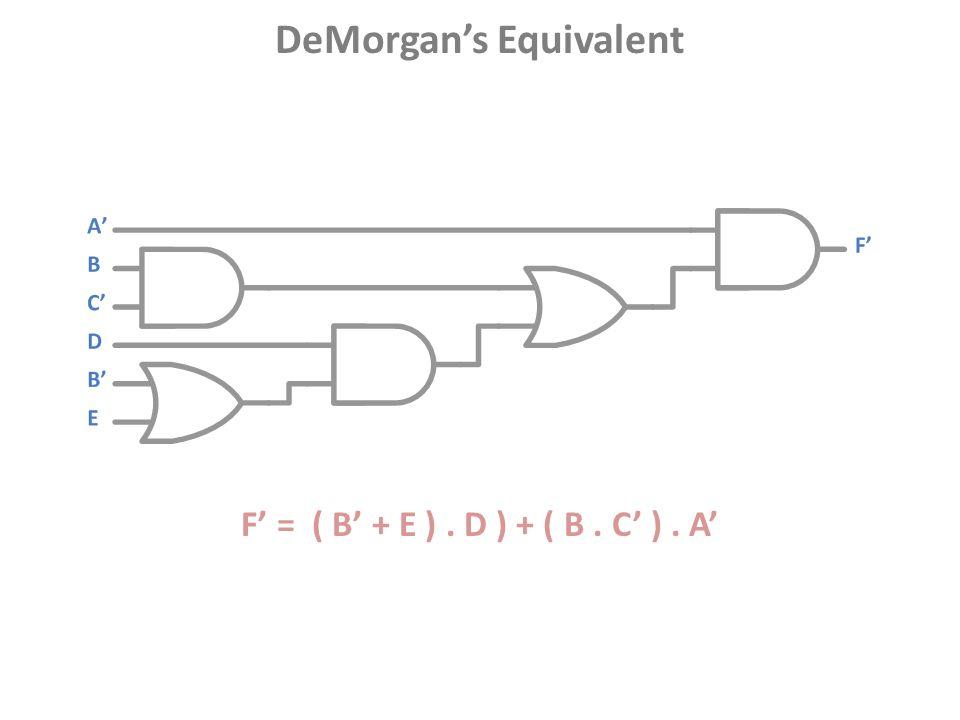 F' = ( B' + E ). D ) + ( B. C' ). A' DeMorgan's Equivalent