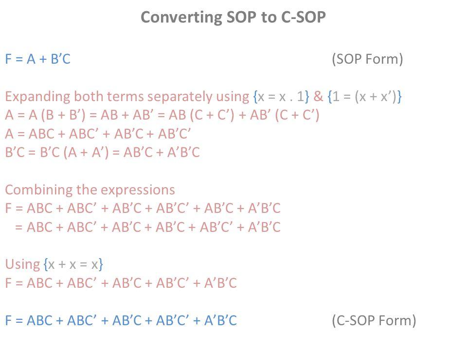 Converting SOP to C-SOP F = A + B'C(SOP Form) Expanding both terms separately using {x = x. 1} & {1 = (x + x')} A = A (B + B') = AB + AB' = AB (C + C'
