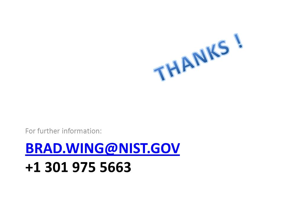 BRAD.WING@NIST.GOV BRAD.WING@NIST.GOV +1 301 975 5663 For further information: