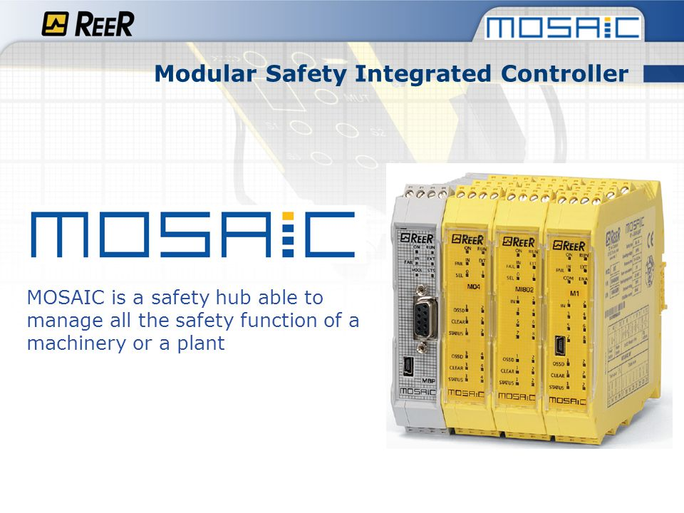 Modular Safety Integrated Controller MOSAIC can manage safety sensors and signals such as light curtains photocells laser scanners emergency stops electromechanical switches magnetic switches safety mats and edges two-hands controls hand grip switches encoders e proximities for safety speed control