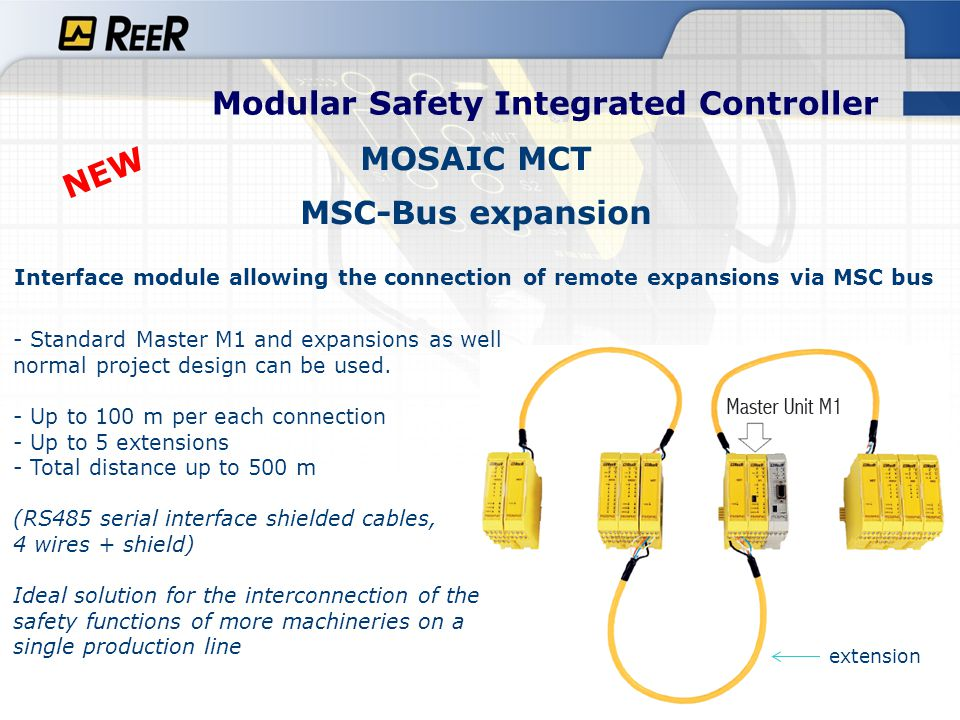 Modular Safety Integrated Controller Up to 100 mt per connection MCT (MSC-Bus expansion) NEW -Via MSC connector it is possible to wire MCT to M1 or to any expansion module - MCTs are interconnected using the RS485 type shielded cable.