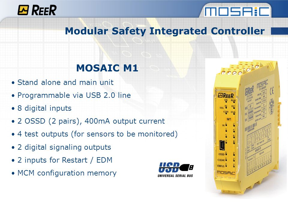 Modular Safety Integrated Controller MOSAIC MI8O2 Expansion unit 8 digital inputs 2 OSSD (2 pairs), 400mA output current 4 test outputs (for sensors to be monitored) 2 digital signaling outputs 2 inputs for Restart / EDM => Same as M1, but with no programming