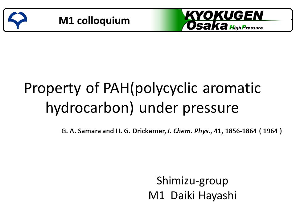 M1 colloquium Shimizu-group M1 Daiki Hayashi Property of PAH(polycyclic aromatic hydrocarbon) under pressure G.