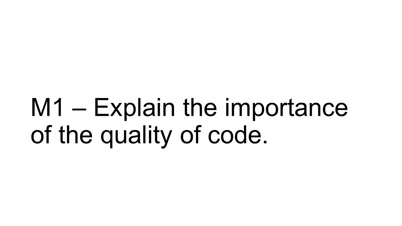 M1 – Explain the importance of the quality of code.