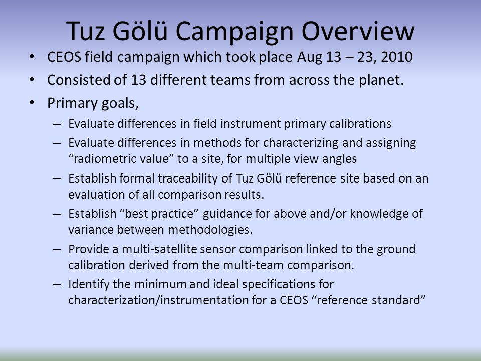 Tuz Gölü Campaign Overview CEOS field campaign which took place Aug 13 – 23, 2010 Consisted of 13 different teams from across the planet.