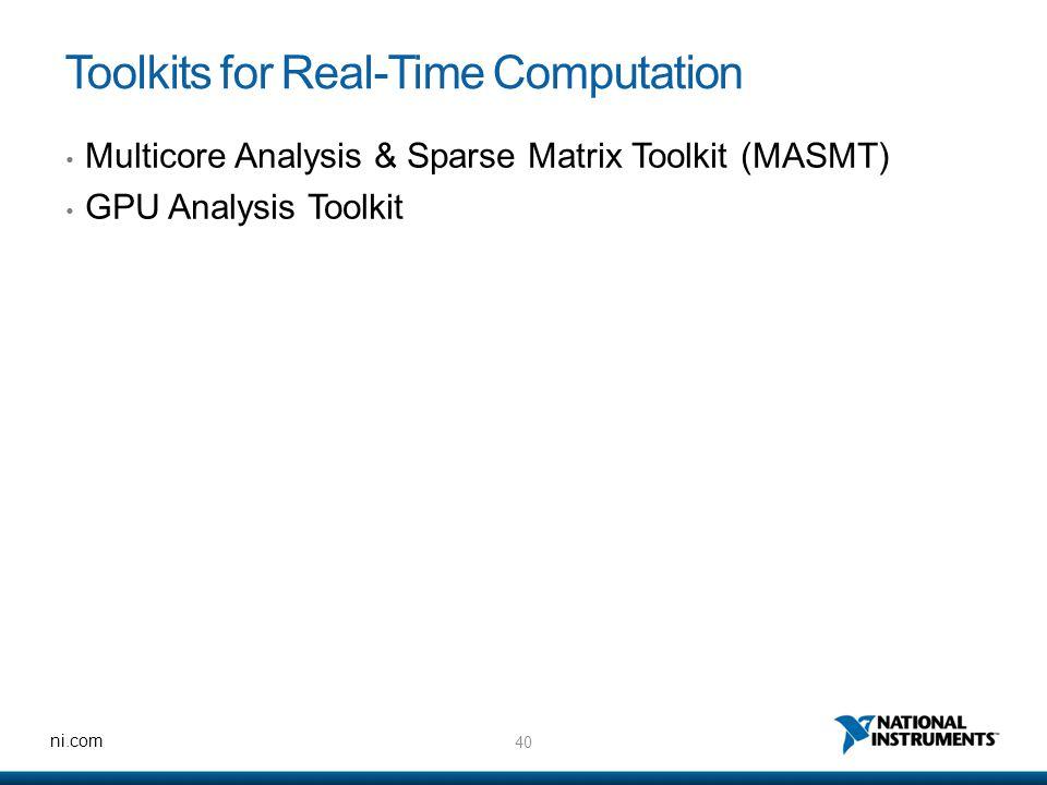 40 ni.com Toolkits for Real-Time Computation Multicore Analysis & Sparse Matrix Toolkit (MASMT) GPU Analysis Toolkit