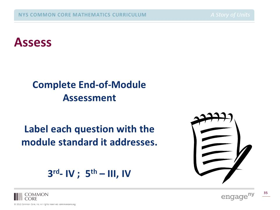 © 2012 Common Core, Inc. All rights reserved. commoncore.org NYS COMMON CORE MATHEMATICS CURRICULUM A Story of Units Assess 35 Complete End-of-Module