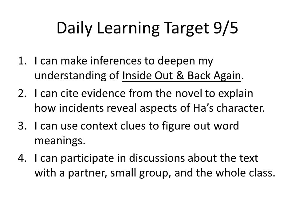 Daily Learning Target 9/5 1.I can make inferences to deepen my understanding of Inside Out & Back Again. 2.I can cite evidence from the novel to expla