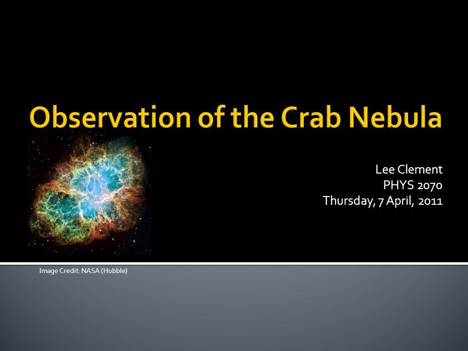 Lee Clement PHYS 2070 Thursday, 7 April, 2011 Image Credit: NASA (Hubble)