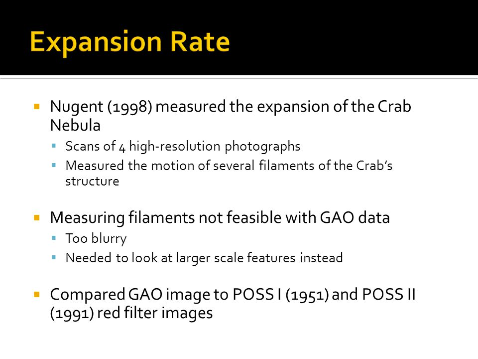  Nugent (1998) measured the expansion of the Crab Nebula  Scans of 4 high-resolution photographs  Measured the motion of several filaments of the Crab's structure  Measuring filaments not feasible with GAO data  Too blurry  Needed to look at larger scale features instead  Compared GAO image to POSS I (1951) and POSS II (1991) red filter images