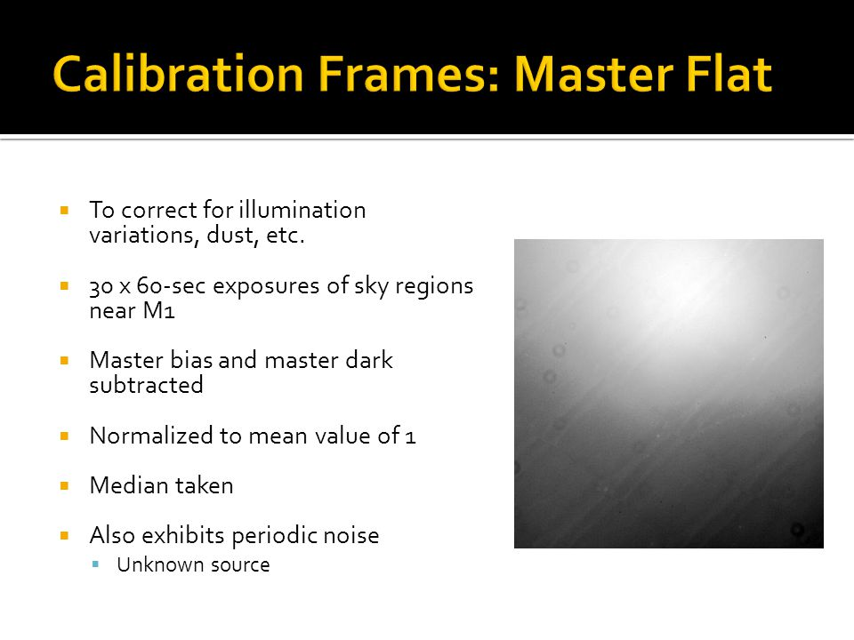  To correct for illumination variations, dust, etc.