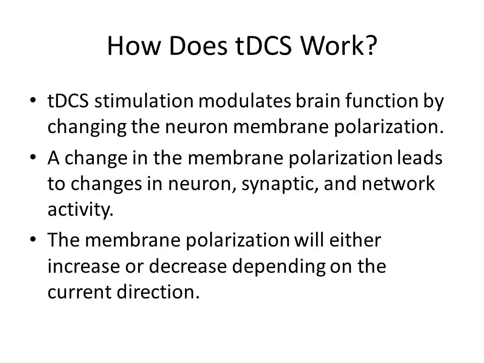 How Does tDCS Work? tDCS stimulation modulates brain function by changing the neuron membrane polarization. A change in the membrane polarization lead
