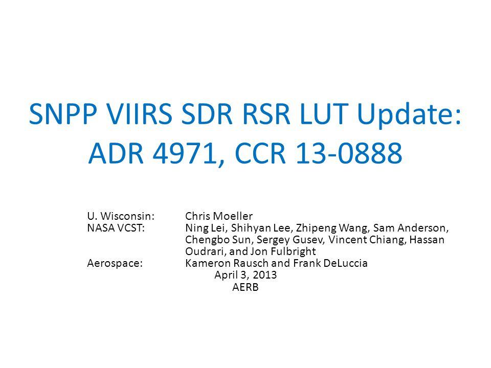 SNPP VIIRS SDR RSR LUT Update: ADR 4971, CCR 13-0888 U.
