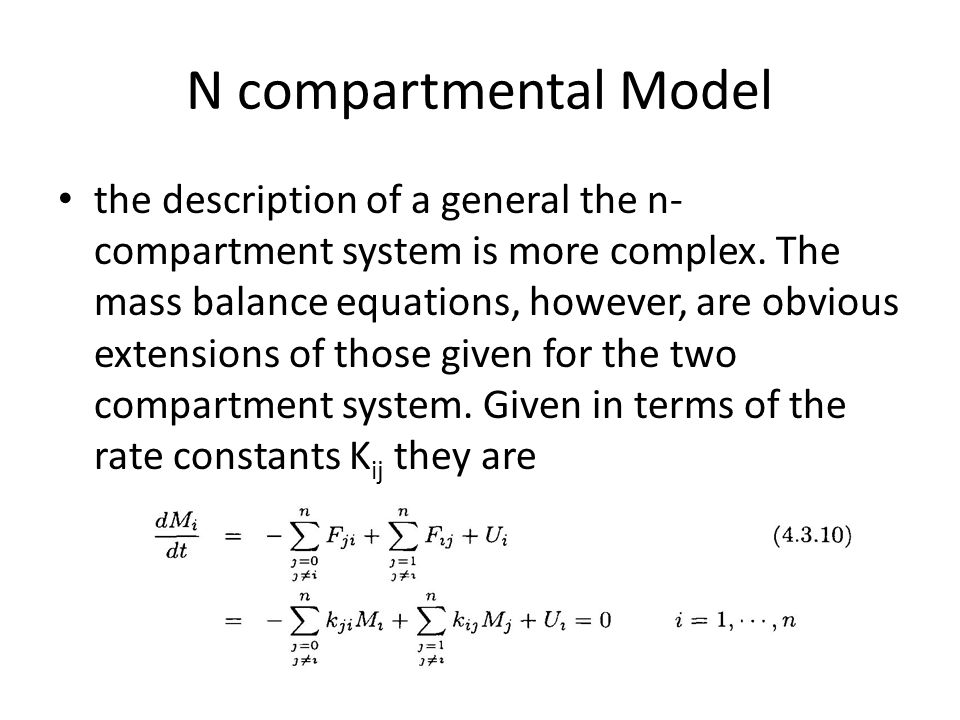N compartmental Model the description of a general the n- compartment system is more complex. The mass balance equations, however, are obvious extensi
