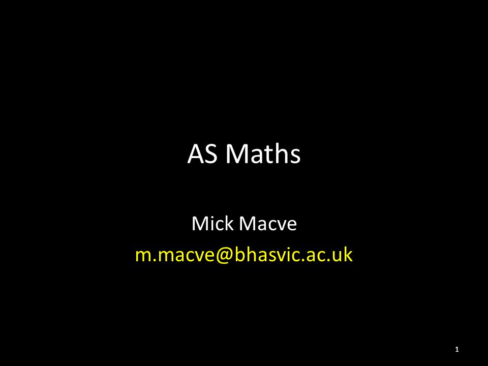 AS Maths Mick Macve m.macve@bhasvic.ac.uk 1
