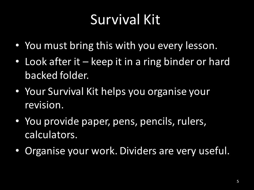 Survival Kit You must bring this with you every lesson.