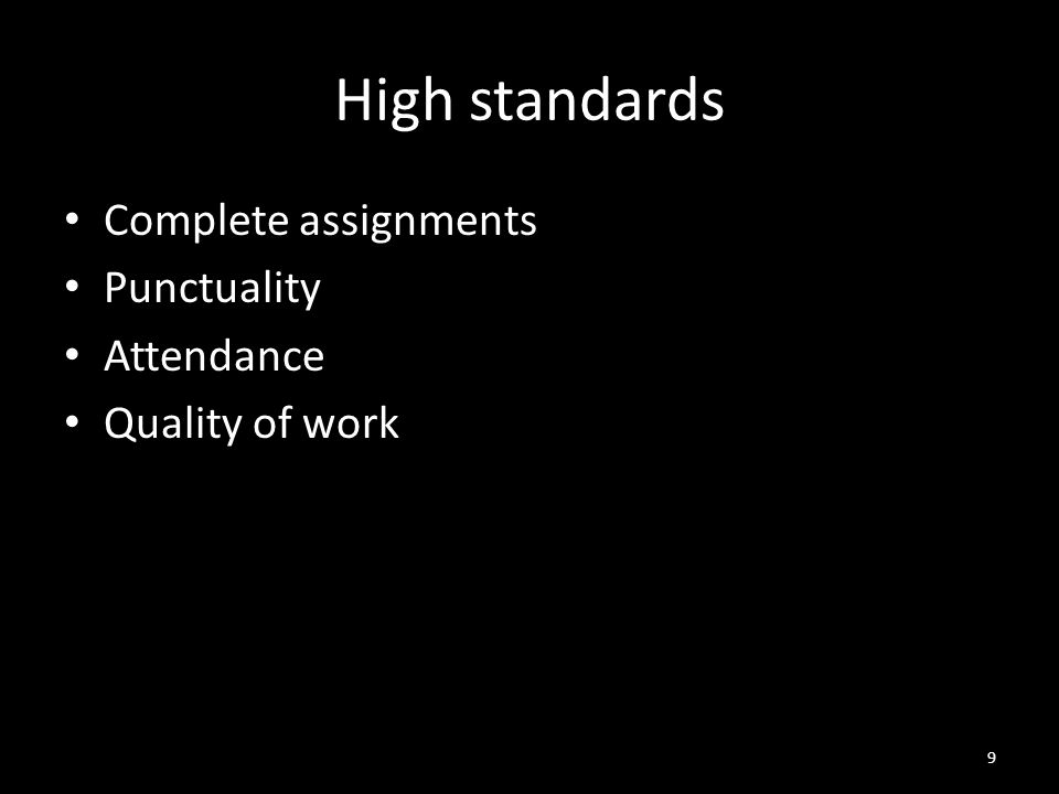 High standards Complete assignments Punctuality Attendance Quality of work 9