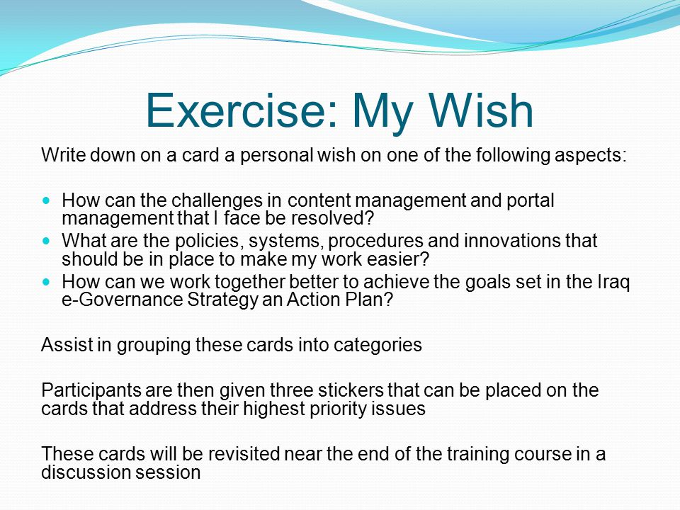 Exercise: My Wish Write down on a card a personal wish on one of the following aspects: How can the challenges in content management and portal manage