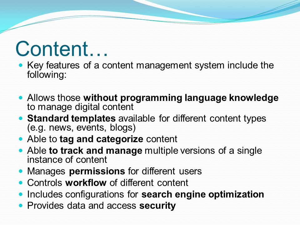 Content… Key features of a content management system include the following: Allows those without programming language knowledge to manage digital cont