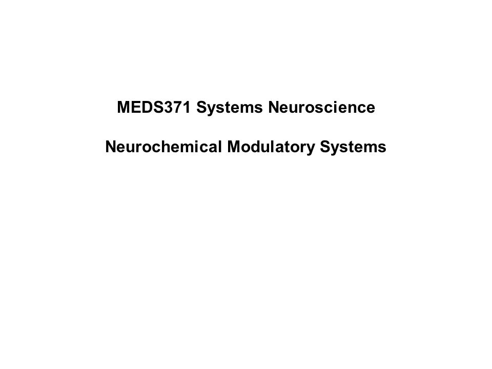 MEDS371 Systems Neuroscience Neurochemical Modulatory Systems