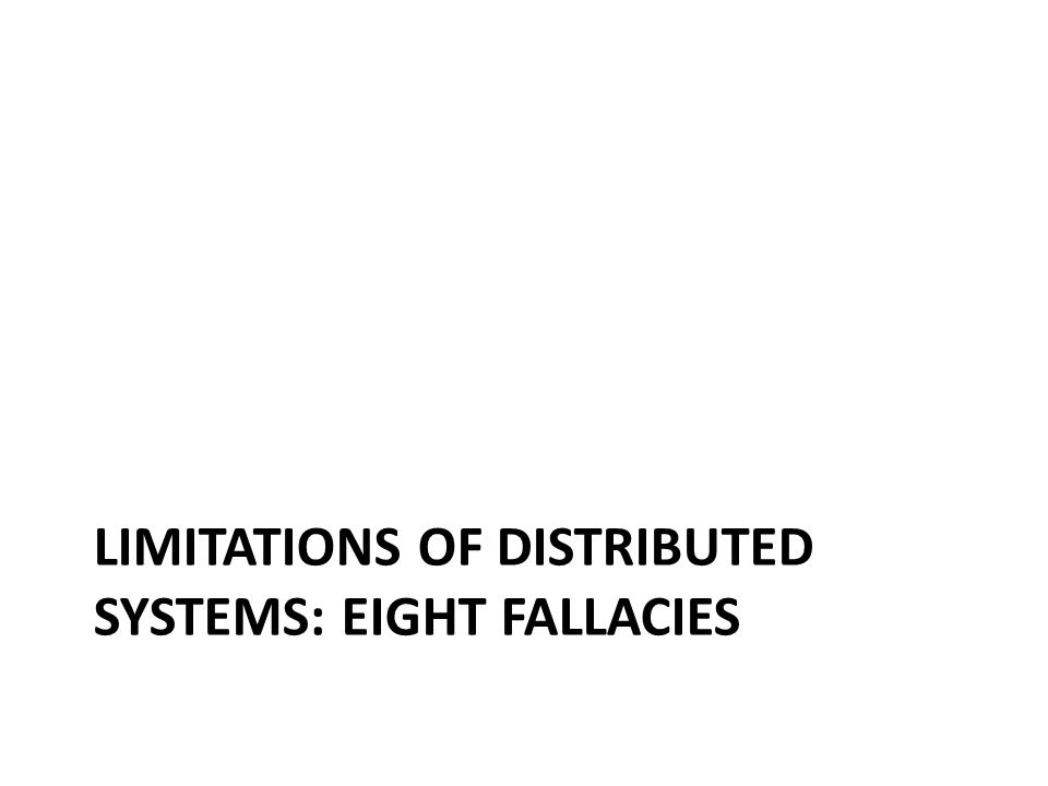 LIMITATIONS OF DISTRIBUTED SYSTEMS: EIGHT FALLACIES