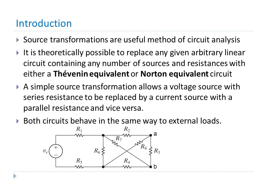 Introduction  Source transformations are useful method of circuit analysis  It is theoretically possible to replace any given arbitrary linear circu