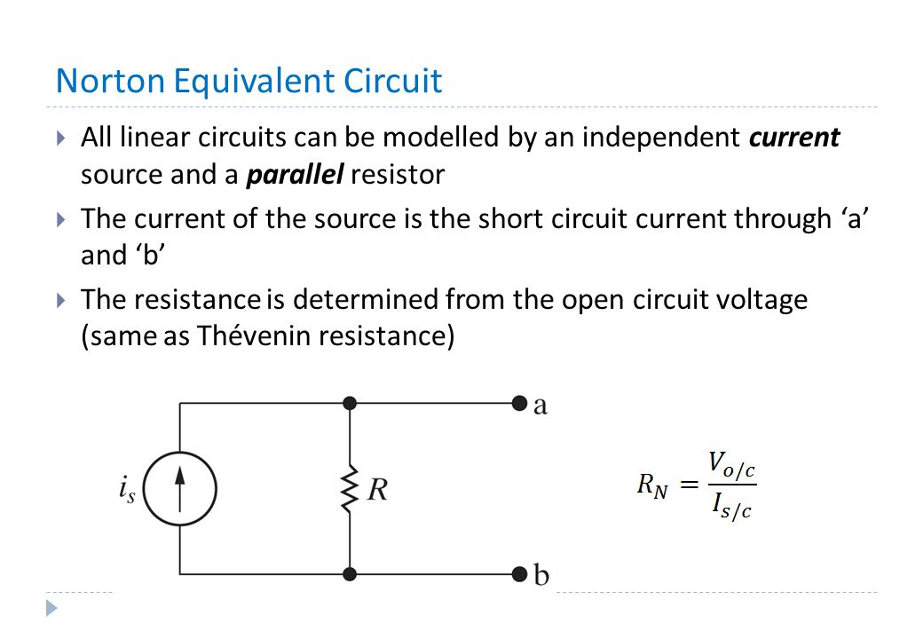 Norton Equivalent Circuit  All linear circuits can be modelled by an independent current source and a parallel resistor  The current of the source i