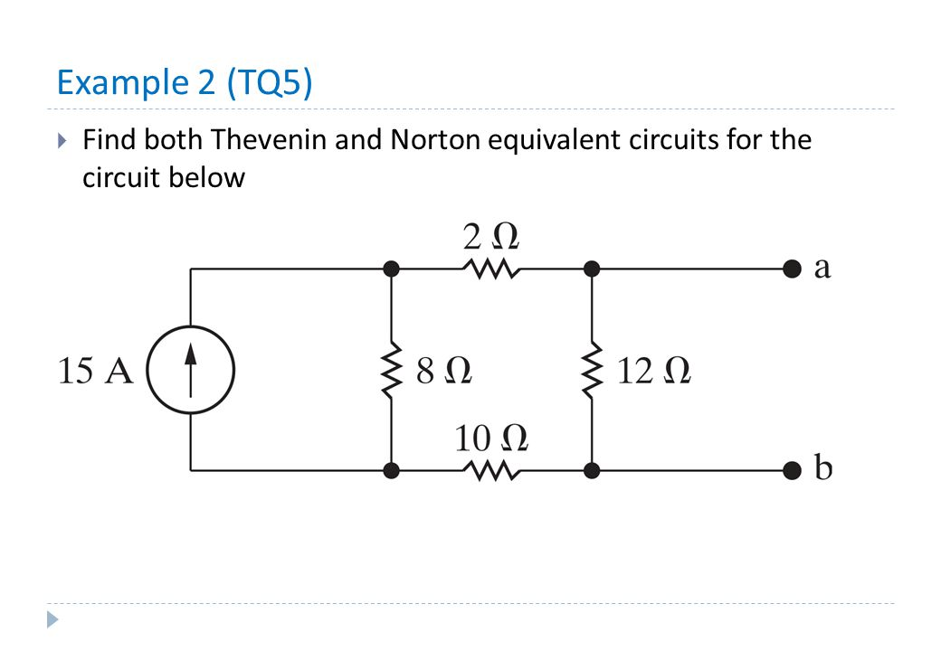 Example 2 (TQ5)  Find both Thevenin and Norton equivalent circuits for the circuit below