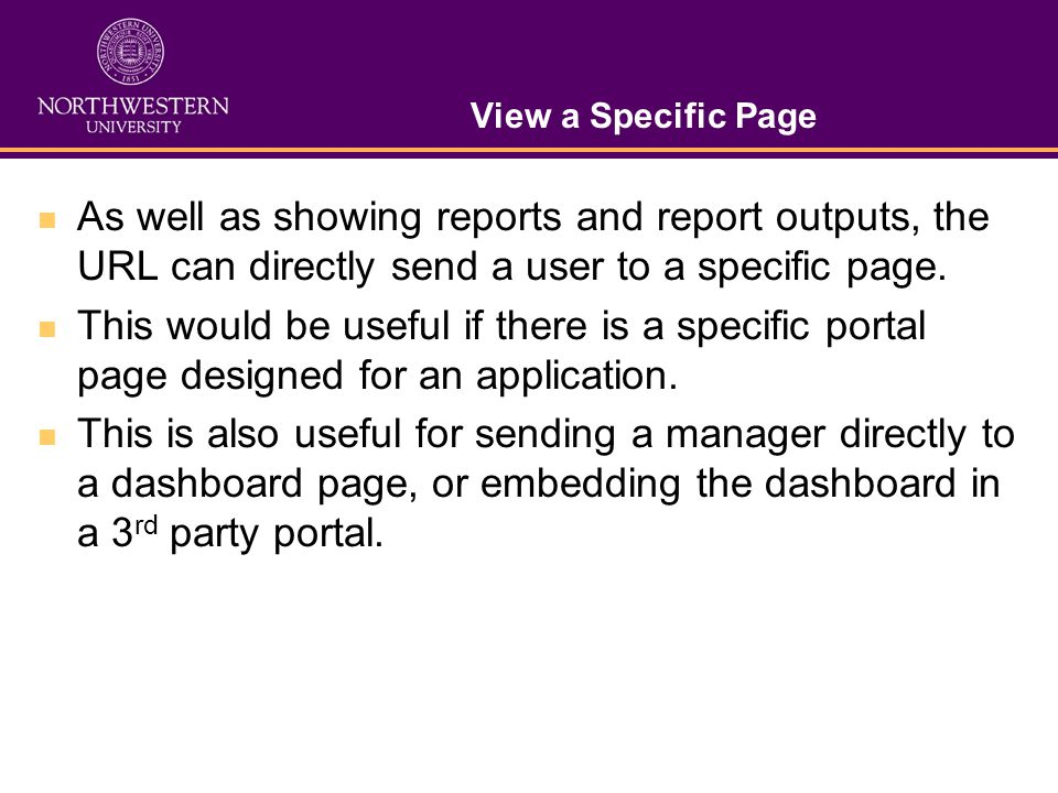 View a Specific Page As well as showing reports and report outputs, the URL can directly send a user to a specific page.