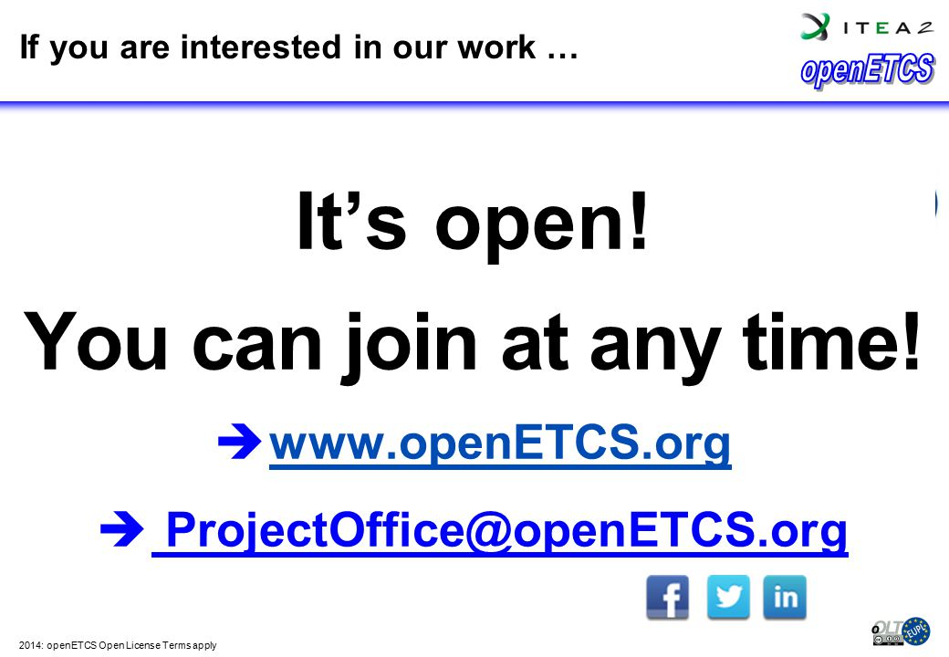That was it … Thank you very much for your attention. If you are interested in our work … It's open! You can join at any time!  www.openETCS.org www.