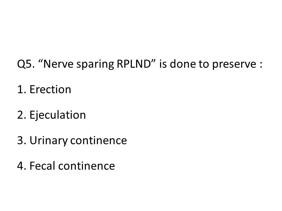 Q5. Nerve sparing RPLND is done to preserve : 1.