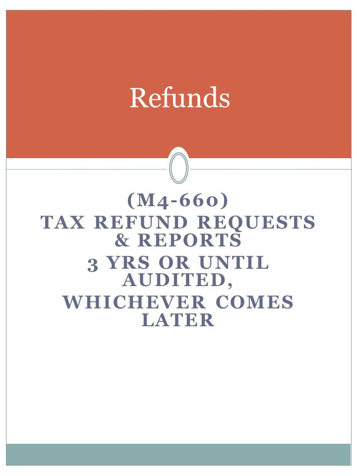 (M4-660) TAX REFUND REQUESTS & REPORTS 3 YRS OR UNTIL AUDITED, WHICHEVER COMES LATER Refunds