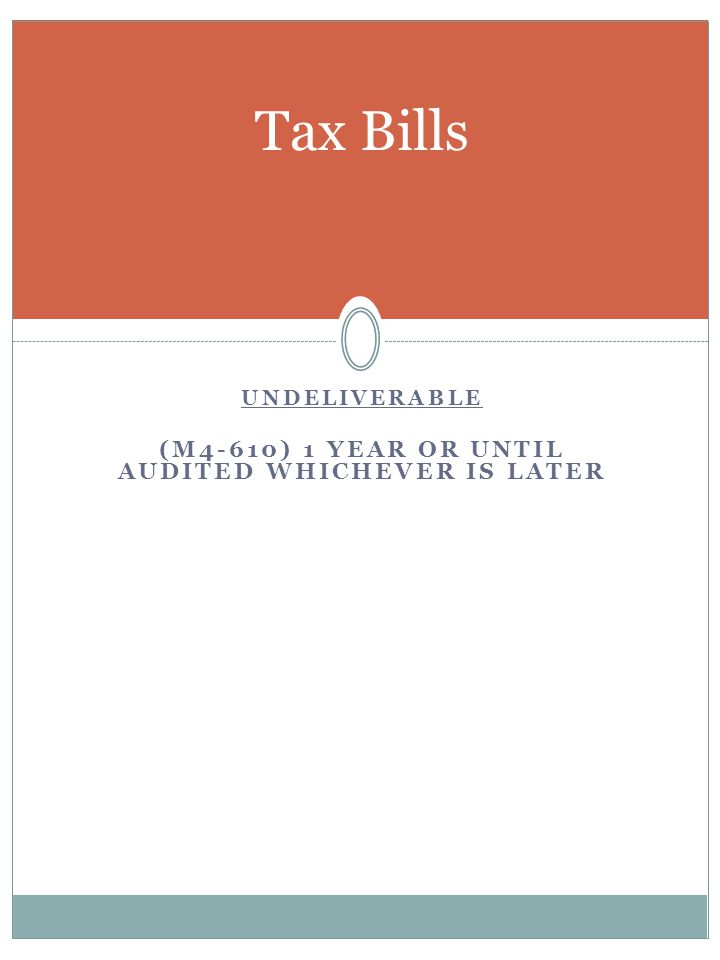 UNDELIVERABLE (M4-610) 1 YEAR OR UNTIL AUDITED WHICHEVER IS LATER Tax Bills