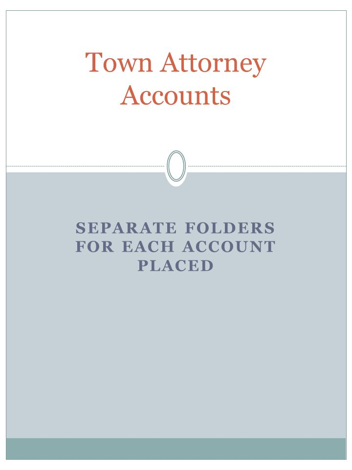 SEPARATE FOLDERS FOR EACH ACCOUNT PLACED Town Attorney Accounts