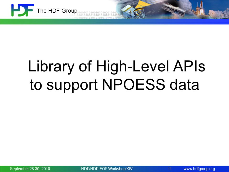 www.hdfgroup.org The HDF Group Library of High-Level APIs to support NPOESS data September 28-30, 2010HDF/HDF-EOS Workshop XIV11